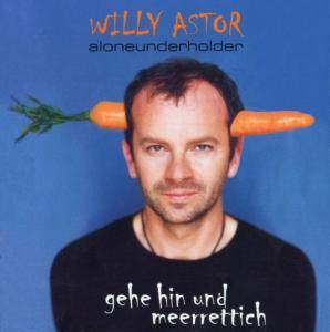 Cover - Willy Astor: Gehe Hin Und Meerrettich