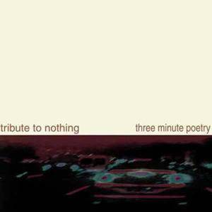 Cover - Tribute To Nothing: Tribute To Nothing / Three Minute Poetry
