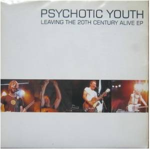 Cover - Psychotic Youth: Leaving The 20th Century Alive