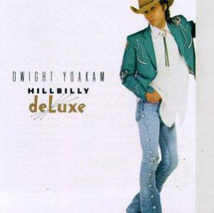 Cover - Dwight Yoakam: Hillbilly Deluxe