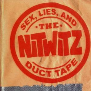 The Nitwitz: Sex, Lies, And Duct Tape - Cover
