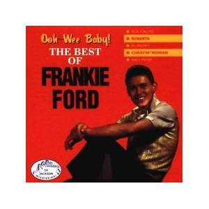 Cover - Frankie Ford: Ooh-Wee Baby! - The Best Of Frankie Ford
