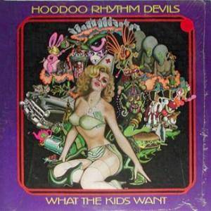 Cover - Hoodoo Rhythm Devils: What The Kids Want