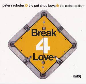 Peter Rauhofer + The Pet Shop Boys = The Collaboration: Break 4 Love - Cover