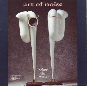 Cover - Art Of Noise, The: Below The Waste