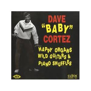 "Cover - Dave ""Baby"" Cortez: Happy Organs, Wild Guitars & Piano Shuffles"