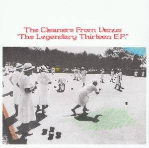 The Cleaners From Venus: Legendary Thirteen E.P., The - Cover