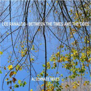 Cover - Lee Ranaldo: Between The Times And The Tides — Alternate Mixes