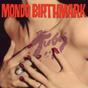 Cover - Tubes, The: Mondo Birthmark