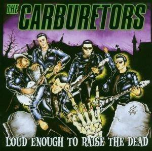The Carburetors: Loud Enough To Raise The Dead - Cover