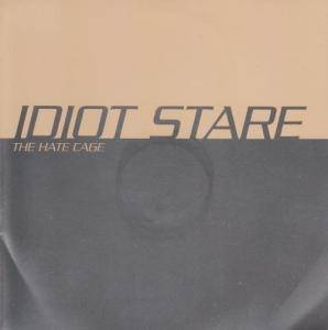 Cover - Idiot Stare: Hate Cage, The