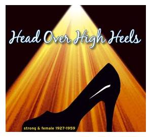 Cover - Andrews Sisters & Carmen Miranda, The: Head Over High Heels - Strong And Glamorous Women