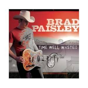 Cover - Brad Paisley: Time Well Wasted