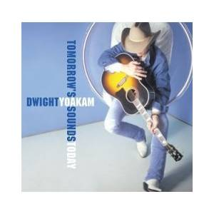 Cover - Dwight Yoakam: Tomorrow's Sounds Today