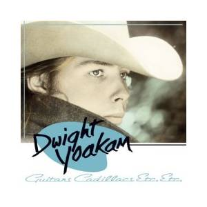 Dwight Yoakam: Guitars, Cadillacs, Etc., Etc. - Cover