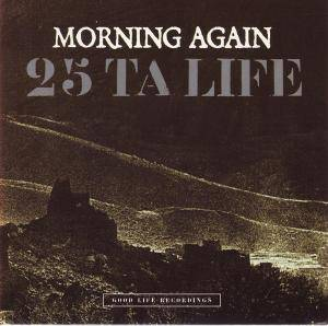 25 Ta Life: Morning Again / 25 Ta Life - Cover