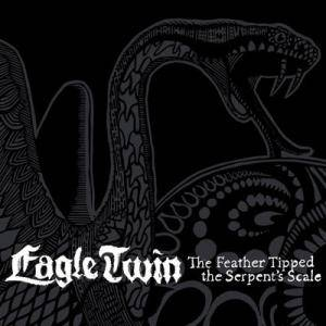 Cover - Eagle Twin: Feather Tipped The Serpent's Scale, The