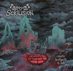 Cover - Blood Of Seklusion: Caustic Deathpath To Hell