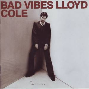 Lloyd Cole: Bad Vibes - Cover
