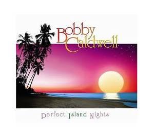 Cover - Bobby Caldwell: Perfect Island Nights