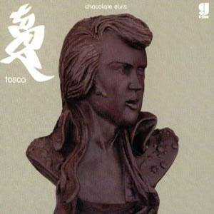 Cover - Tosca: Chocolate Elvis Dubs, The