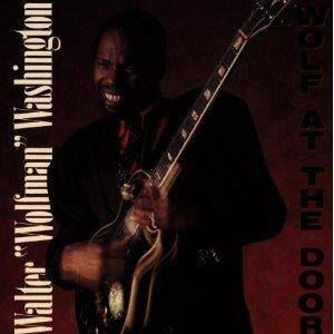 "Cover - Walter ""Wolfman"" Washington: Wolf At The Door"
