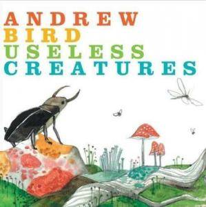 Cover - Andrew Bird: Useless Creatures