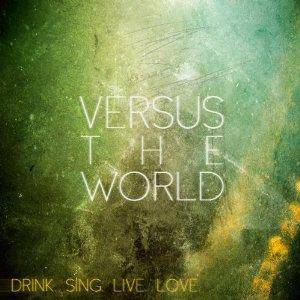 Cover - Versus The World: Drink.Sing.Live.Love.