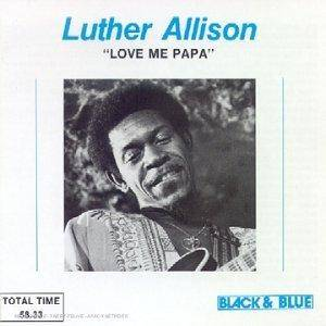 Cover - Luther Allison: Love Me Papa