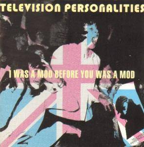 Cover - Television Personalities: I Was A Mod Before You Was A Mod