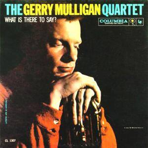Cover - Gerry Mulligan Quartet: What Is There To Say?