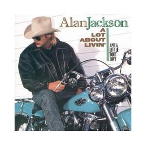 Cover - Alan Jackson: Lot About Livin' (And A Little 'bout Love), A