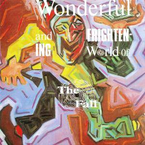 Cover - Fall, The: Wonderful And Frightening World Of The Fall, The