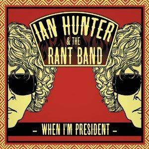 Ian Hunter & The Rant Band: When I'm President - Cover