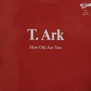 Cover - T. Ark: How Old Are You