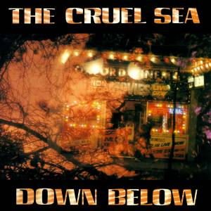Cover - Cruel Sea, The: Down Below