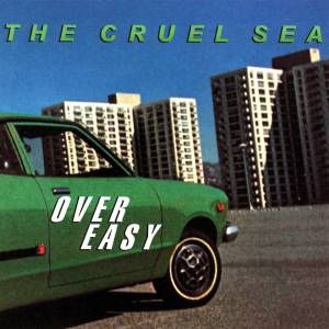 Cover - Cruel Sea, The: Over Easy