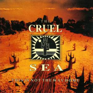 Cover - Cruel Sea, The: This Is Not The Way Home
