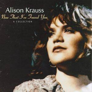 Cover - Alison Krauss: Now That I've Found You