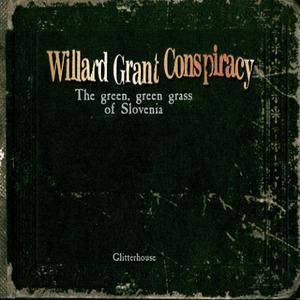 Cover - Willard Grant Conspiracy: Green, Green Grass Of Slovenia, The
