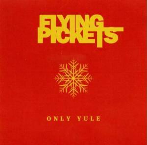 The Flying Pickets: Only Yule - Cover