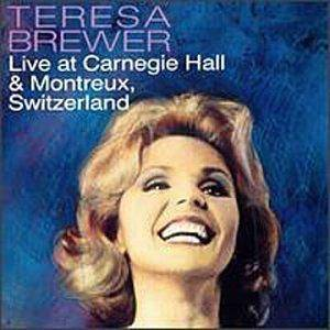 Cover - Teresa Brewer: Live At Carnegie Hall & Montreux, Switzerland