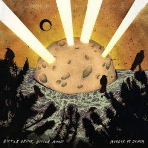 Cover - Murder By Death: Bitter Drink, Bitter Moon