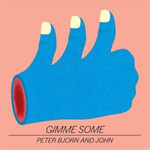 Cover - Peter Bjorn And John: Gimme Some