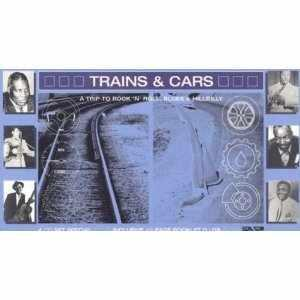 Trains & Cars - A Trip To Rock'n'Roll, Blues & Hillbilly - Cover
