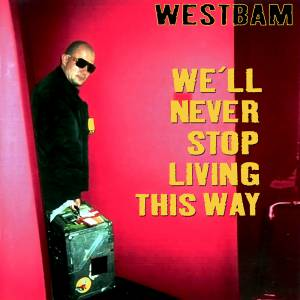 Cover - WestBam: We'll Never Stop Living This Way