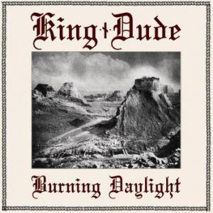 King Dude: Burning Daylight - Cover