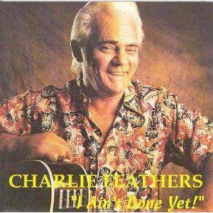 Cover - Charlie Feathers: I Ain't Done Yet