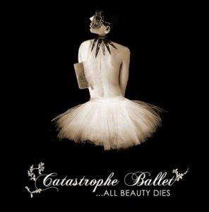 Cover - Catastrophe Ballet: ... All Beauty Dies