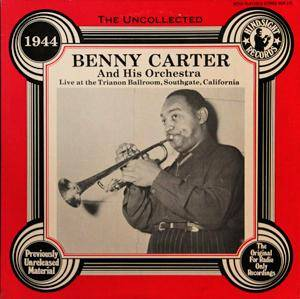 Cover - Benny Carter & His Orchestra: Live At The Trianon Ballroom, Southgate, California